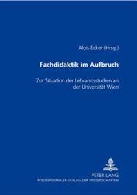 Fachdidaktik Im Aufbruch: Zur Situation Der Lehramtsstudien an Der Universitaet Wien