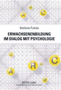 Erwachsenenbildung Im Dialog Mit Psychologie: Ein Interdisziplinaerer Beitrag Fuer Eine Subjektorientierte Lern- Und Bildungskultur in Der Trias Indiv