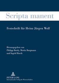 Scripta Manent: Festschrift Fuer Heinz Juergen Wolf