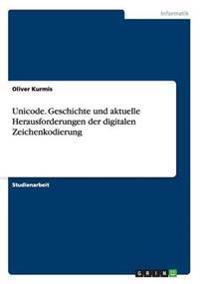 Unicode. Geschichte Und Aktuelle Herausforderungen Der Digitalen Zeichenkodierung