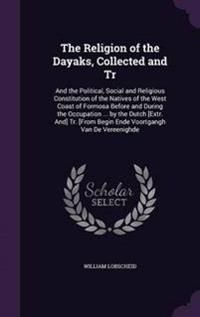 The Religion of the Dayaks, Collected and Tr
