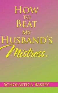 How to Beat My Husband's Mistress
