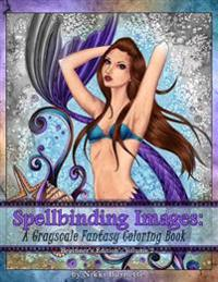 Spellbinding Images: A Grayscale Fantasy Coloring Book: Beginner's Edition