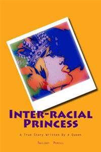 Interracial Princess: A True Story Written by a Queen