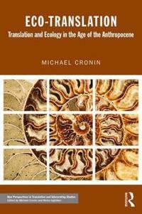 Eco-Translation: Translation and Ecology in the Age of the Anthropocene