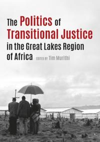 The Politics of Transitional Justice in the Great Lakes Region of Africa