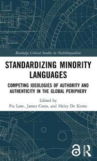 Standardizing Minority Languages: Competing Ideologies of Authority and Authenticity in the Global Periphery