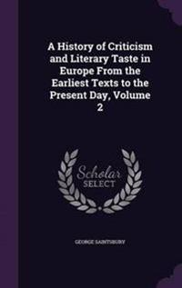 A History of Criticism and Literary Taste in Europe from the Earliest Texts to the Present Day, Volume 2