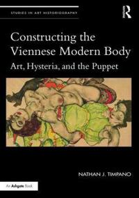 Constructing the Viennese Modern Body: Art, Hysteria, and the Puppet