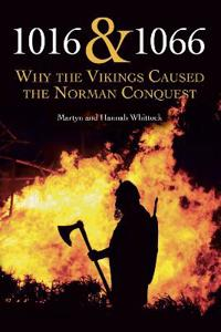 1016 & 1066: Why the Vikings Caused the Norman Conquest