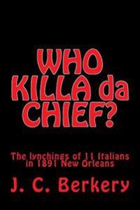 'Who Killa Da Chief?: Lynchings of 11 Italians in 1891 New Orleans
