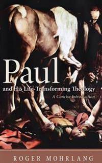 Paul and His Life-Transforming Theology