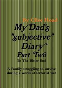 My Dad's Diary - Part Two - to the Bitter End