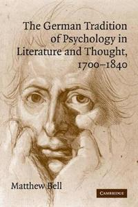 The German Tradition of Psychology in Literature and Thought, 1700-1840