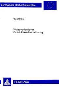 Nutzenorientierte Qualitaetskostenrechnung: Ansaetze Zur Erfassung Und Marktorientierten Schaetzung Von Qualitaetskosten Auf Basis Der Prozesskostenre