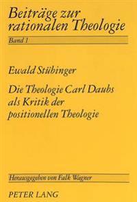 Die Theologie Carl Daubs ALS Kritik Der Positionellen Theologie