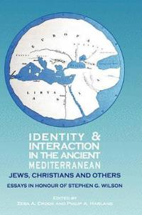 Identity and Interaction in the Ancient Mediterranean: Jews, Christians and Others. Essays in Honour of Stephen G. Wilson