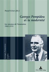 Georges Pompidou Et La Modernité: Les Tensions de l'Innovation, 1962-1974