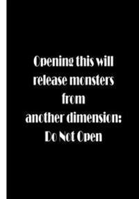 Opening This Will Release Monsters from Another Dimension: Do Not Open: Journal