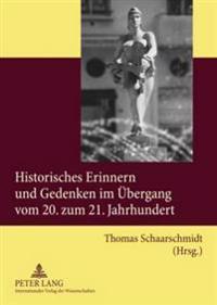 Historisches Erinnern Und Gedenken Im Uebergang Vom 20. Zum 21. Jahrhundert
