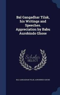 Bal Gangadhar Tilak, His Writings and Speeches. Appreciation by Babu Aurobindo Ghose