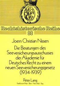 Die Beratungen Des Seeversicherungsausschusses Der Akademie Fuer Deutsches Recht Zu Einem Neuen Seeversicherungsgesetz (1934-1939): Ein Beitrag Zur En