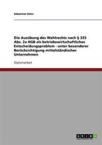 Ausubung Des Wahlrechts Nach 325 ABS. 2a Hgb ALS Betriebswirtschaftliches Entscheidungsproblem - Unter Besonderer Berucksichtigung Mittelstandisch