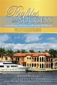 Profiles on Success with Roman McGhee and Earnest McMiller: Proven Strategies from Today's Leading Experts