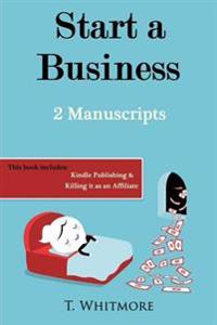 Start a Business: 2 Manuscripts - Kindle Publishing, Killing It as an Affiliate