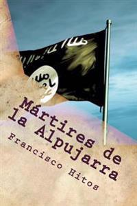 Martires de La Alpujarra: En La Rebelion de Los Moriscos