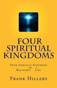 The Four Kingdoms: Four Kingdoms in a Christian Life