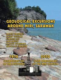 Geological Excursions Around Miri, Sarawak: 1910-2010: Celebrating the 100th Anniversary of the Discovery of the Miri Oilfield