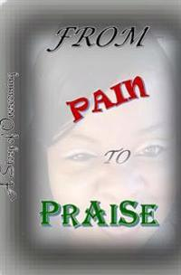From Pain to Praise: A Story of Overcoming