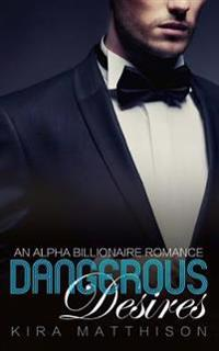 Dangerous Desires: An Alpha Billionaire Romance
