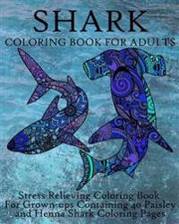 Shark Coloring Book For Adults Stress Relieving Coloring Book For Grownups Containing 40 Paisley And Henna Shark