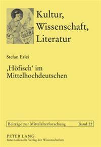 'Hoefisch' Im Mittelhochdeutschen: Die Verwendung Eines Programmworts Der Hoefischen Kultur in Den Deutschsprachigen Texten VOR 1300