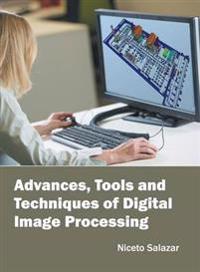 Advances, Tools and Techniques of Digital Image Processing