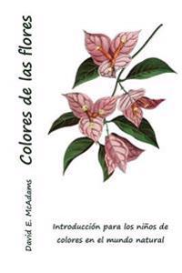Colores de Las Flores: Introduccion Para Los Ninos de Colores En El Mundo Natural