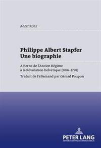 Philippe Albert Stapfer- Une Biographie: A Berne de L'Ancien Regime a la Revolution Helvetique (1766-1798)