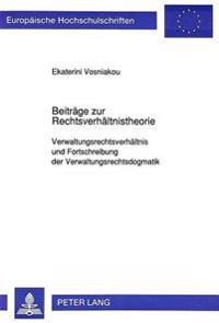 Beitraege Zur Rechtsverhaeltnistheorie: Verwaltungsrechtsverhaeltnis Und Fortschreibung Der Verwaltungsrechtsdogmatik