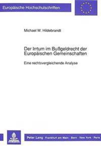 Der Irrtum Im Bussgeldrecht Der Europaeischen Gemeinschaften: Eine Rechtsvergleichende Analyse