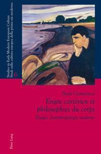 Enjeu Cartesien Et Philosophies Du Corps: Etudes D'Anthropologie Moderne