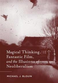 Magical Thinking, Fantastic Film, and the Illusions of Neoliberalism