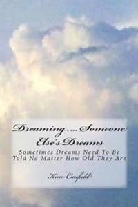 Dreaming ... Someone Else's Dreams: Sometimes Dreams Need to Be Told No Matter How Old They Are
