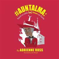 #Auntalma: Raisin' a Little Heaven on Earth