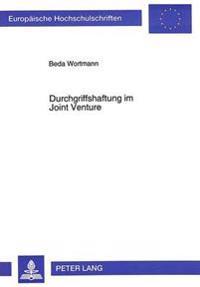 Durchgriffshaftung Im Joint Venture: Zugleich Ein Beitrag Zu Den Rechtlichen Grundlagen Des Joint Venture