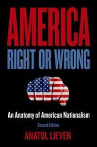 America Right or Wrong: An Anatomy of American Nationalism (Revised)