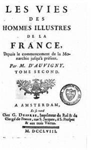 Les Vies Des Hommes Illustres de la France, Depuis Le Commencement de la Monarchie Jusqu'à Présent - Tome II