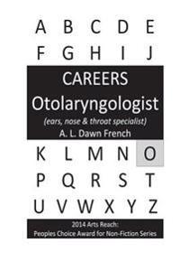 Careers: Otolaryngologist: (Study of Ear, Nose & Throat)