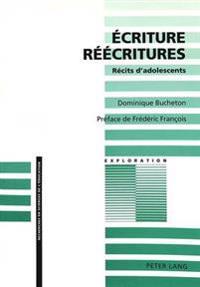 Ecriture - Reecritures: Recits D'Adolescents. Preface de Frederic Francois